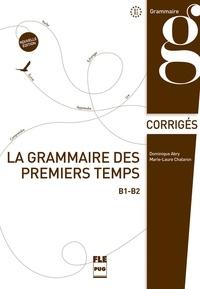 Dominique Abry et Marie-Laure Chalaron - La grammaire des premiers temps - B1-B2, corrigés et transcriptions.