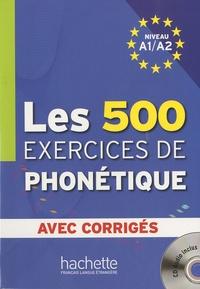 Dominique Abry et Marie-Laure Chalaron - Les 500 exercices de phonétique - Niveau A1/A2 avec corrigés. 1 CD audio
