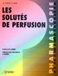 Dominique Adam et Christophe Giraud - Les solutés de perfusion.