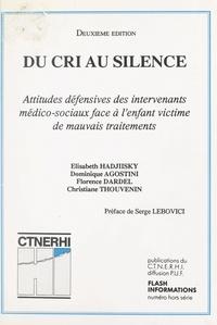 Dominique Agostini et Florence Dardel - Du cri au silence - Attitudes défensives des intervenants médico-sociaux face à l'enfant victime de mauvais traitements.