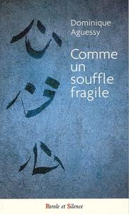 Dominique Aguessy - Comme un souffle fragile.