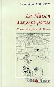 Dominique Aguessy - La maison aux sept portes - Contes et légendes du Bénin.