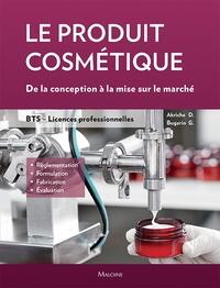 Dominique Akriche et Géraldine Bugarin - Le produit cosmétique. De la conception à la mise sur le marché - BTS- Licences professionnelles.