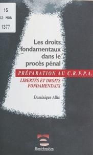 Dominique Allix - Les droits fondamentaux dans le procès pénal - Libertés et droits fondamentaux, examen d'entrée au CRFPA.