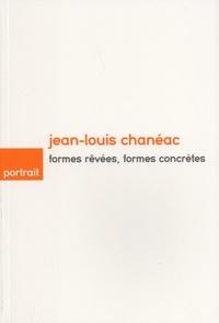 Dominique Amouroux et Mélina Ramondenc - Jean-Louis Chanéac - Formes rêvées, formes concrètes.