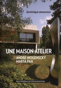 Dominique Amouroux - Une maison-atelier - André Wogenscky - Marta Pan.
