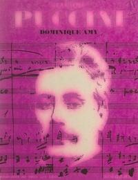 Dominique Amy et Jean Roire - Giacomo Puccini - L'homme et son œuvre.