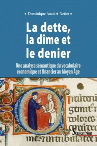 La dette, la dîme et le denier. Une analyse sémantique du vocabulaire économique et financier au Moyen Age