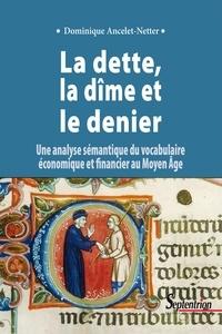 Dominique Ancelet-Netter - La dette, la dîme et le denier - Une analyse sémantique du vocabulaire économique et financier au Moyen Age.
