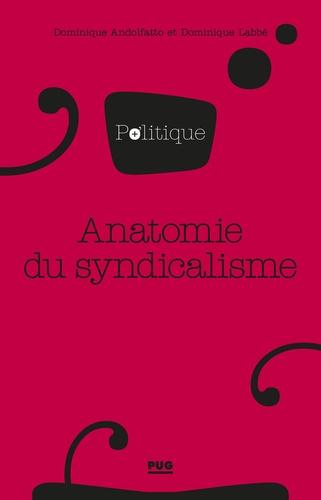 Dominique Andolfatto et Dominique Labbé - Anatomie du syndicalisme.