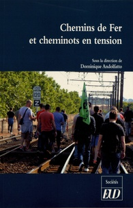 Dominique Andolfatto et  Collectif - Chemins de fer et cheminots en tension.