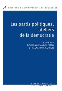 Dominique Andolfatto et Alexandra Goujon - Les partis politiques, ateliers de la démocratie.