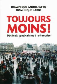 Dominique Andolfatto et Dominique Labbé - Toujours moins ! - Déclin du syndicalisme à la française.