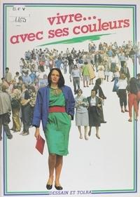 Dominique Andrade et Brigitte Gautier - Vivre... avec ses couleurs.