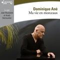 Dominique Ané et Jean Rousselot - Ma vie en morceaux.