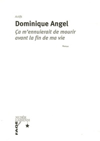 Dominique Angel - Ca m'ennuierait de mourir avant la fin de ma vie.
