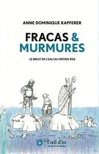 Dominique anne Kapferer - Fracas & Murmures - Le bruit de l'eau au Moyen Âge.