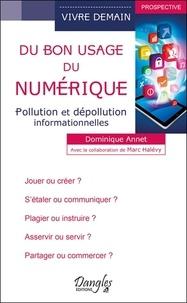 Dominique Annet - Du bon usage du numérique - Pollution et dépollution informationnelles.