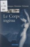 Dominique-Antoine Grisoni - Le corps ingénu.