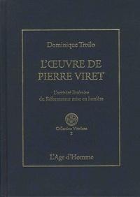 Dominique-Antonio Troilo - L'oeuvre de Pierre Viret - L'activité littéraire du réformateur mise en lumière.