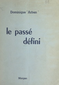 Dominique Arban - Le passé défini.