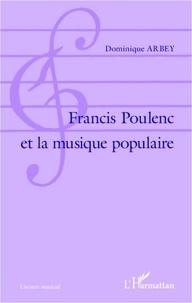 Dominique Arbey - Francis Poulenc et la musique populaire.