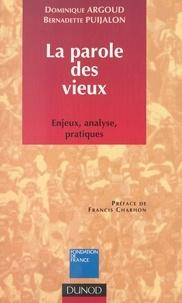 Dominique Argoud et Bernadette Puijalon - La parole des vieux : enjeux, analyse, pratiques.