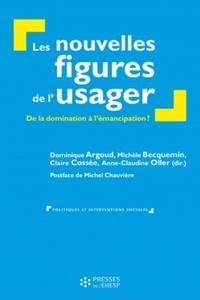 Dominique Argoud et Michèle Becquemin - Les nouvelles figures de l'usager - De la domination à l'émacipation ?.