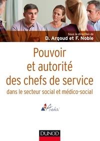 Dominique Argoud et François Noble - Pouvoir et autorité des chefs de service - dans le secteur social et médico-social.
