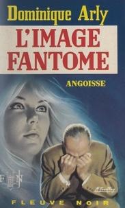 Dominique Arly - L'image fantôme.