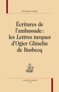 Dominique Arrighi - Ecritures de l'ambassade : Les Lettres turques d'Ogier de Busbecq.
