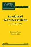 Dominique Assing et Stéphane Calé - La sécurité des accès mobiles - Au-delà du BYOD.