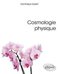 Dominique Aubert - Cosmologie physique.