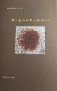 Dominique Aubier - Don Quichotte Prophète d'Israël.