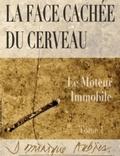 Dominique Aubier - La face cachée du cerveau - Pack en 2 volumes : Le moteur immobile ; Le bienfaiteur sublime.