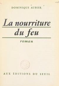 Dominique Aubier - La nourriture du feu.