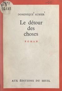 Dominique Aubier - Le détour des choses.