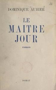 Dominique Aubier - Le maître-jour.