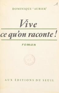 Dominique Aubier - Vive ce qu'on raconte !.
