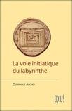 Dominique Aucher - La voie initiatique du labyrinthe.