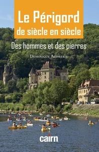 Dominique Audrerie - Le Périgord de siècle en siècle - Des hommes et des pierres.