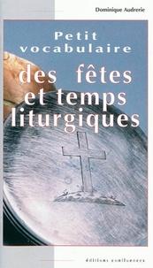 Dominique Audrerie - Petit vocabulaire des fêtes et temps liturgiques.
