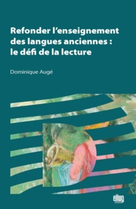 Dominique Augé - Refonder l'enseignement des langues anciennes : le défi de la lecture.