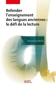 Dominique Augé - Refonder l'enseignement des langues anciennes - Le défi de la lecture.