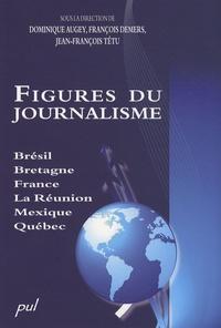 Dominique Augey et François Demers - Figures du journalisme - Brésil, Bretagne, France, La Réunion, Mexique, Québec.