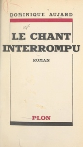 Dominique Aujard - Le chant interrompu.
