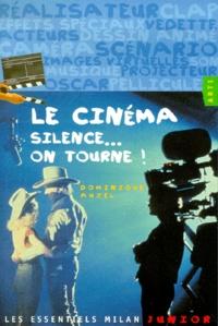 Le cinéma. Silence... On tourne ! - Dominique Auzel | Showmesound.org
