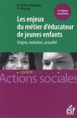 Dominique Auzou-Riandey et Bernadette Moussy - Les enjeux du métier d'éducateur de jeunes enfants - Origine, évolution, actualité.
