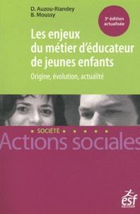 Dominique Auzou-Riandey et Bernadette Moussy - Les enjeux du métier d'éducateur de jeunes enfants.
