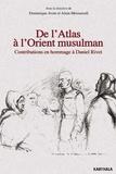 Dominique Avon et Alain Messaoudi - De l'Atlas à l'Orient musulman - Contributions en hommage à Daniel Rivet.